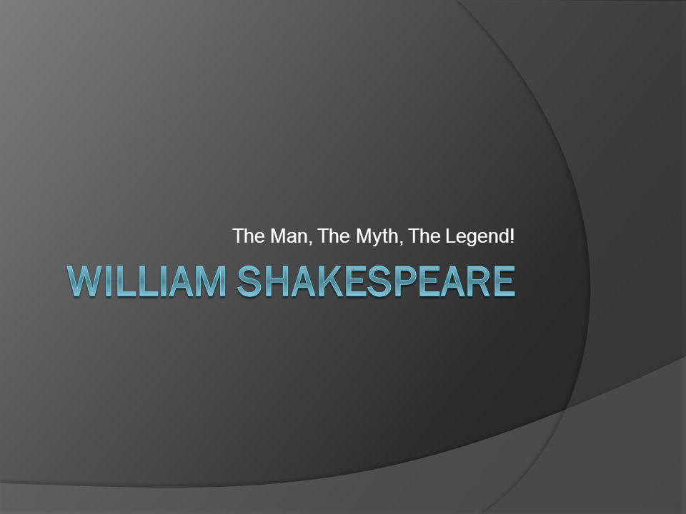 Life & Times  William Shakespeare born April 23, 1564  Born in Stratford-upon-Avon, England  Married Anne Hathaway; had children  Became an actor and playwright; moved to London  Died April 23, 1616 in Stratford-upon- Avon