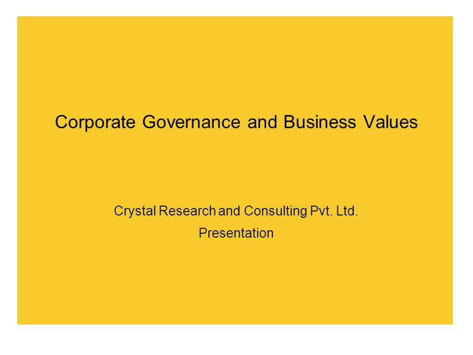 Corporate Governance and Business Values Crystal Research and Consulting Pvt. Ltd. Presentation