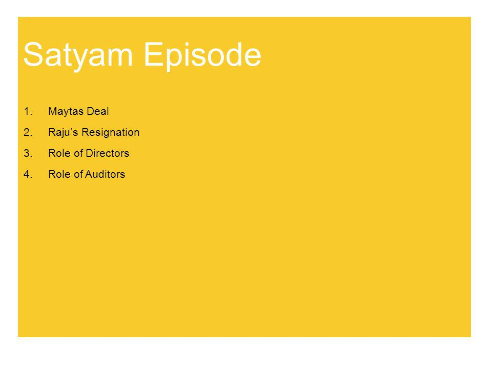 Satyam Episode 1.Maytas Deal 2.Raju's Resignation 3.Role of Directors 4.Role of Auditors