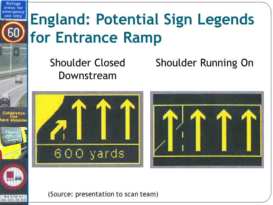 Shoulder Running OnShoulder Closed Downstream England: Potential Sign Legends for Entrance Ramp (Source: presentation to scan team)