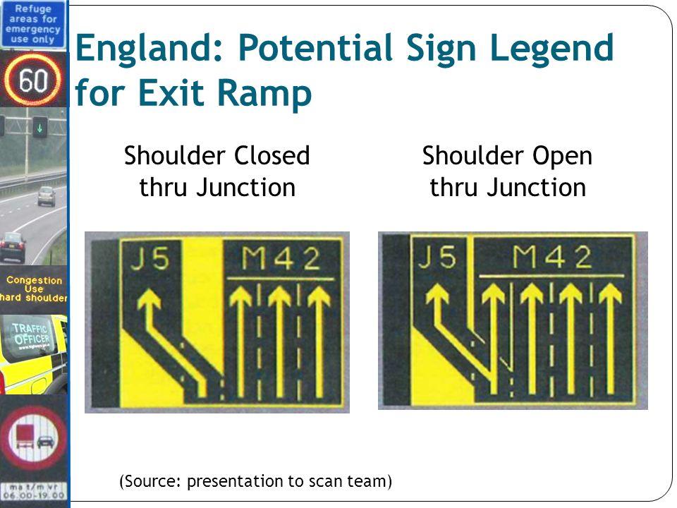 Shoulder Open thru Junction Shoulder Closed thru Junction England: Potential Sign Legend for Exit Ramp (Source: presentation to scan team)