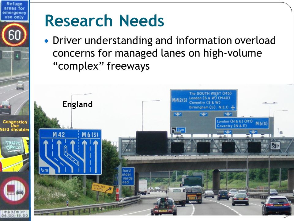 Research Needs Driver understanding and information overload concerns for managed lanes on high-volume complex freeways Birmingham, England England