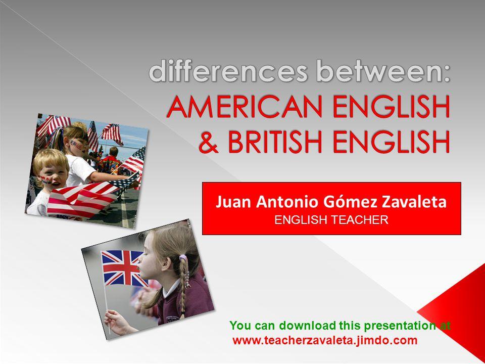 Juan Antonio Gómez Zavaleta ENGLISH TEACHER You can download this presentation at www.teacherzavaleta.jimdo.com