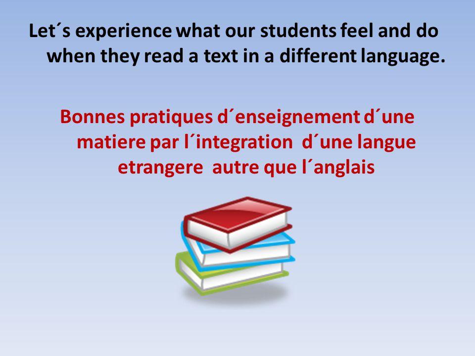 Let´s experience what our students feel and do when they read a text in a different language. Bonnes pratiques d´enseignement d´une matiere par l´inte