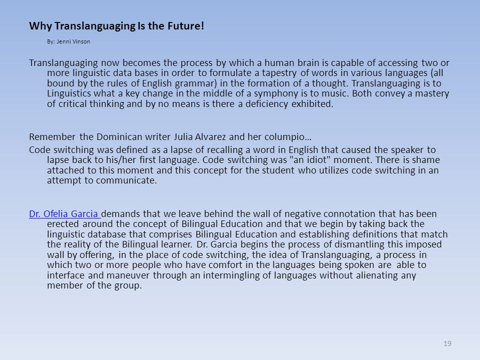 Why Translanguaging Is the Future! By: Jenni Vinson Translanguaging now becomes the process by which a human brain is capable of accessing two or more