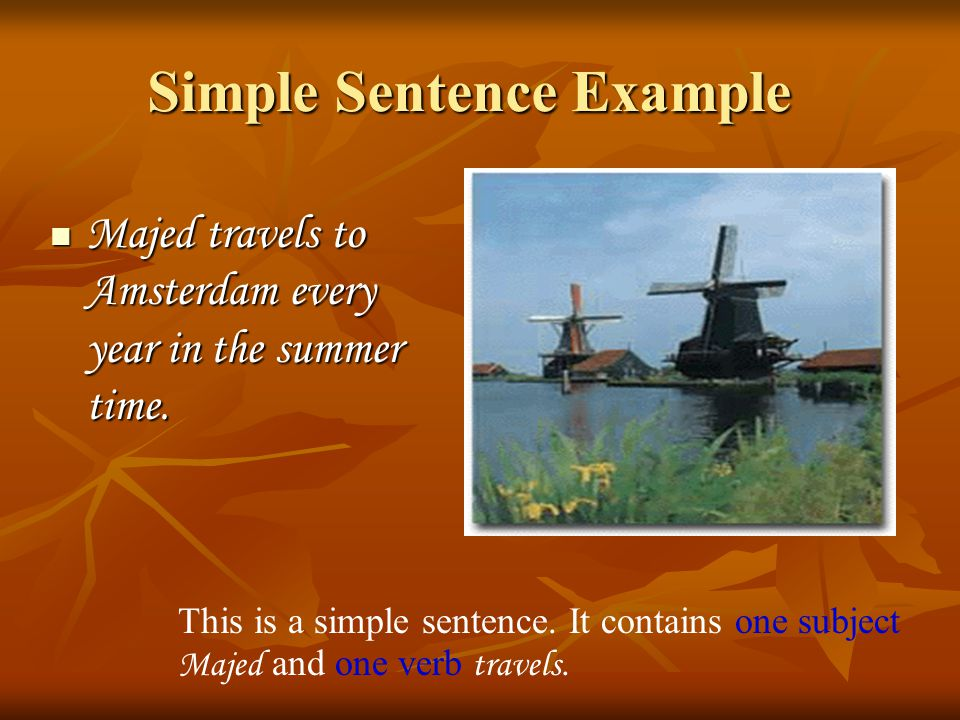 The Simple Sentence What is a sentence? A group of words with a subject, a verb and a complete idea. A group of words with a subject, a verb and a com