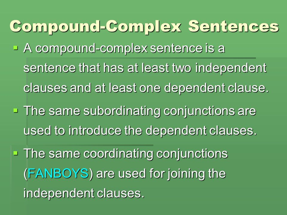 The Compound-Complex Sentence The compound-complex sentence has the following structure: Independent clause + coordinating conjunction + independent c