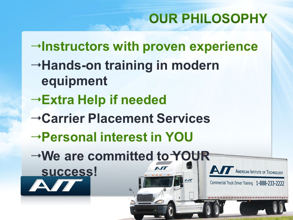  Instructors with proven experience  Hands-on training in modern equipment  Extra Help if needed  Carrier Placement Services  Personal interest in YOU  We are committed to YOUR success!