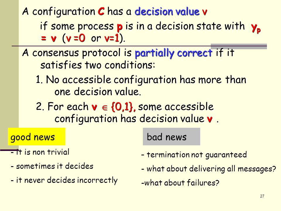 27 A configuration C has a decision value v if some process p is in a decision state with y p = v (v =0 or v=1).