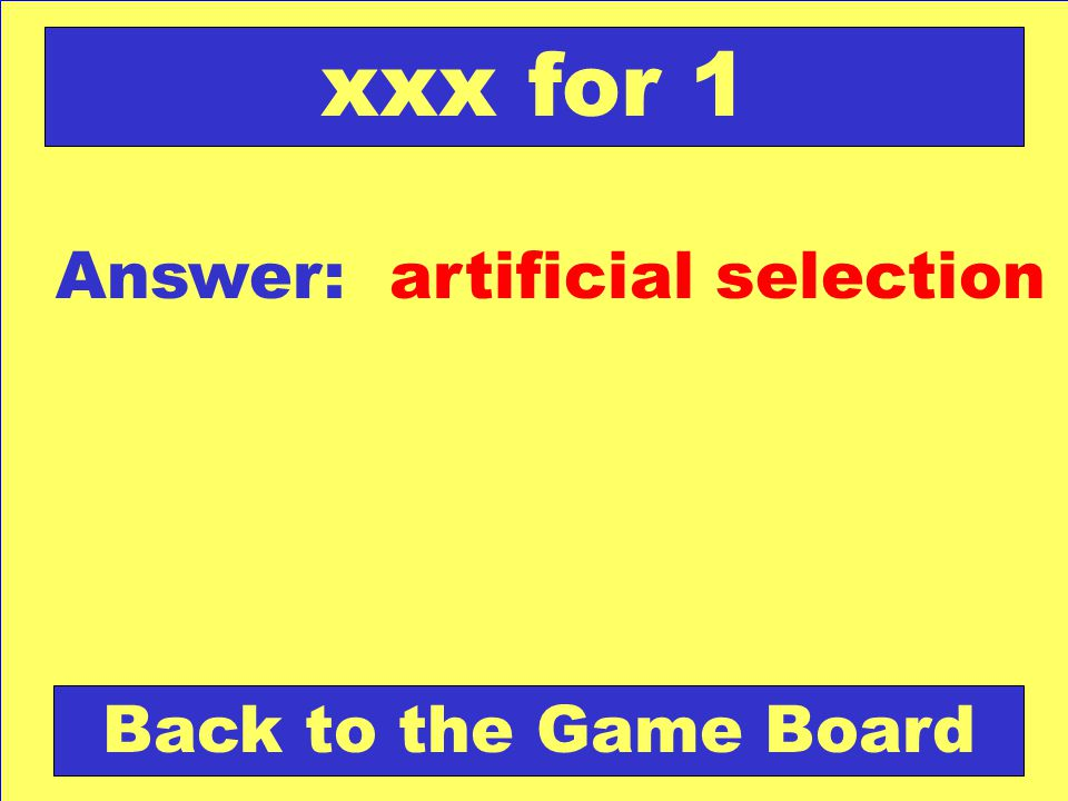 Answer: artificial selection Back to the Game Board xxx for 1