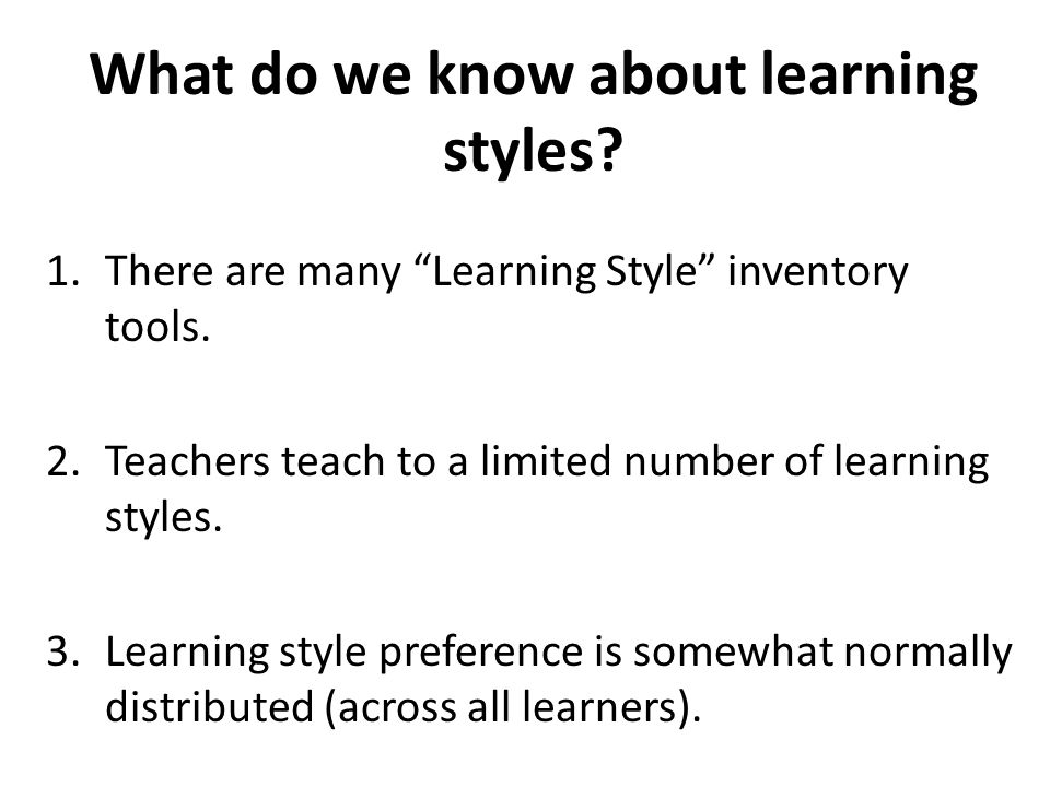 What do we know about learning styles. 1.There are many Learning Style inventory tools.