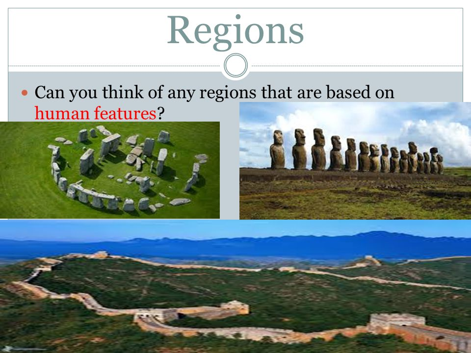 """Regions """"What features unify a particular area on the globe?""""  Geographers create regions  Usually based on land features or human features"""