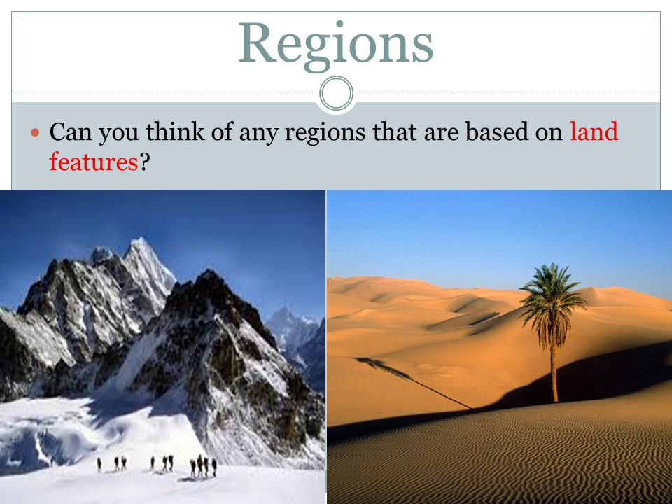 Regions Can you think of any regions that are based on human features?