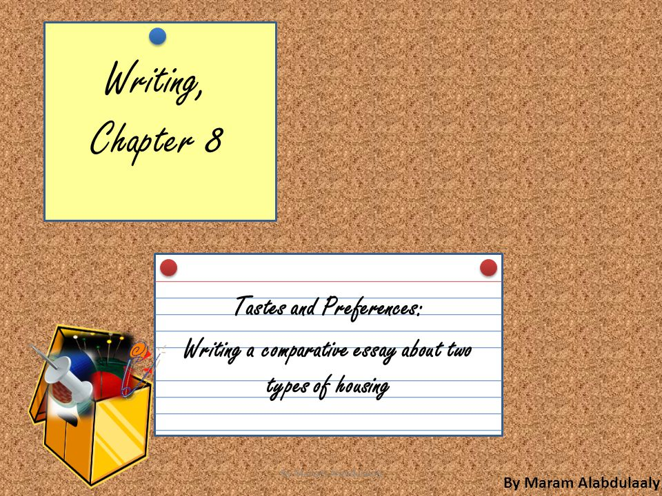 Writing, Chapter 8 Tastes and Preferences: Writing a comparative essay about two types of housing By Maram Alabdulaaly 1