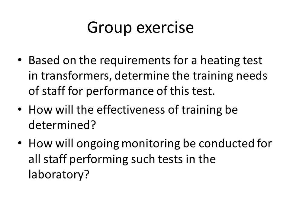 Group exercise Based on the requirements for a heating test in transformers, determine the training needs of staff for performance of this test. How w