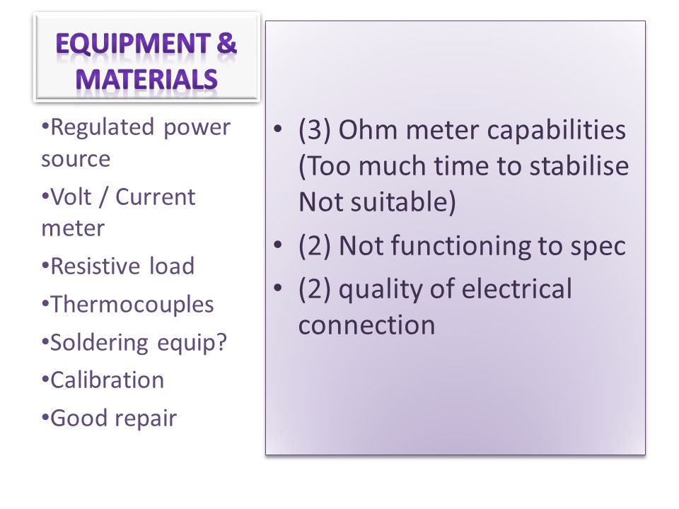 (3) Ohm meter capabilities (Too much time to stabilise Not suitable) (2) Not functioning to spec (2) quality of electrical connection (3) Ohm meter ca