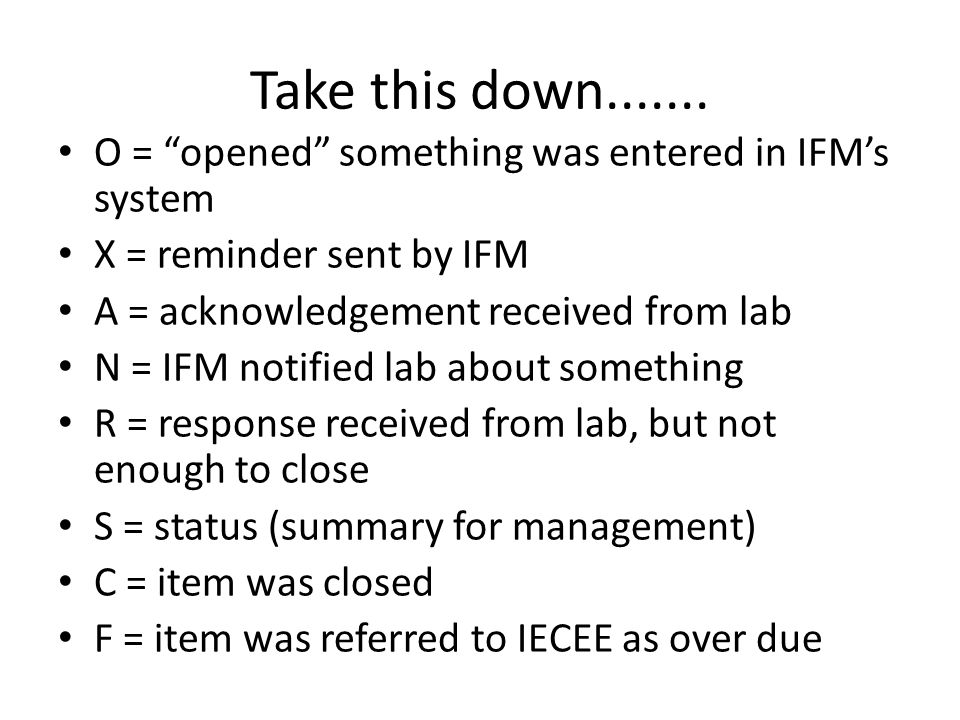 "Take this down....... O = ""opened"" something was entered in IFM's system X = reminder sent by IFM A = acknowledgement received from lab N = IFM notifi"