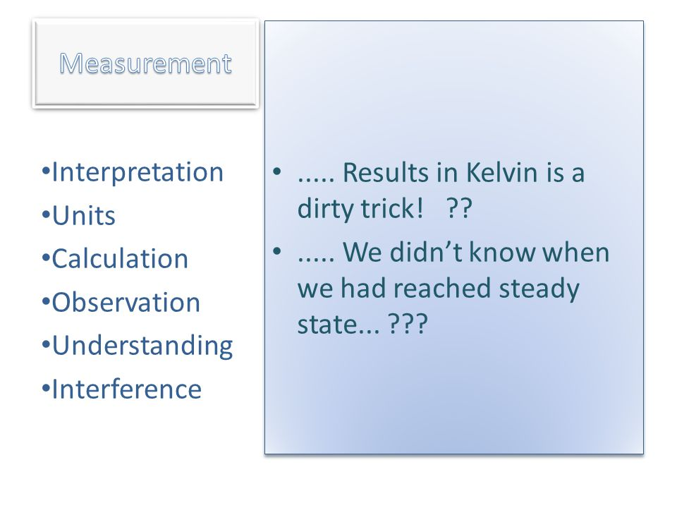 ..... Results in Kelvin is a dirty trick! ??..... We didn't know when we had reached steady state... ???..... Results in Kelvin is a dirty trick! ??..