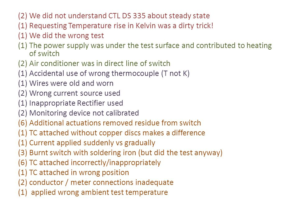 (2) We did not understand CTL DS 335 about steady state (1) Requesting Temperature rise in Kelvin was a dirty trick! (1) We did the wrong test (1) The