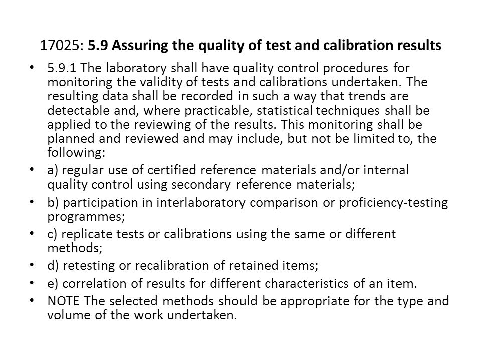 17025: 5.9 Assuring the quality of test and calibration results 5.9.1 The laboratory shall have quality control procedures for monitoring the validity