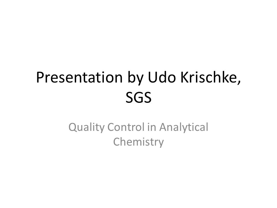Presentation by Udo Krischke, SGS Quality Control in Analytical Chemistry