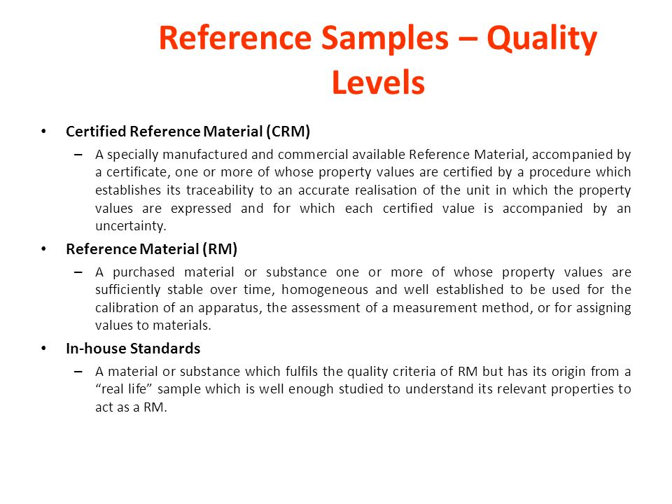 Reference Samples – Quality Levels Certified Reference Material (CRM) – A specially manufactured and commercial available Reference Material, accompan