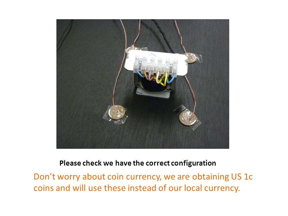 Please check we have the correct configuration Don't worry about coin currency, we are obtaining US 1c coins and will use these instead of our local c