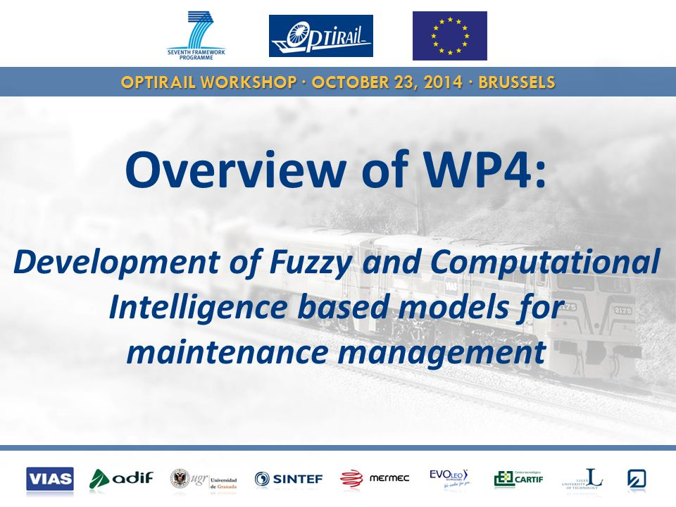 OPTIRAIL WORKSHOP · OCTOBER 23, 2014 · BRUSSELS Goal: Develop intelligent models to represent railway infrastructures, maintenance, management and traffic processes