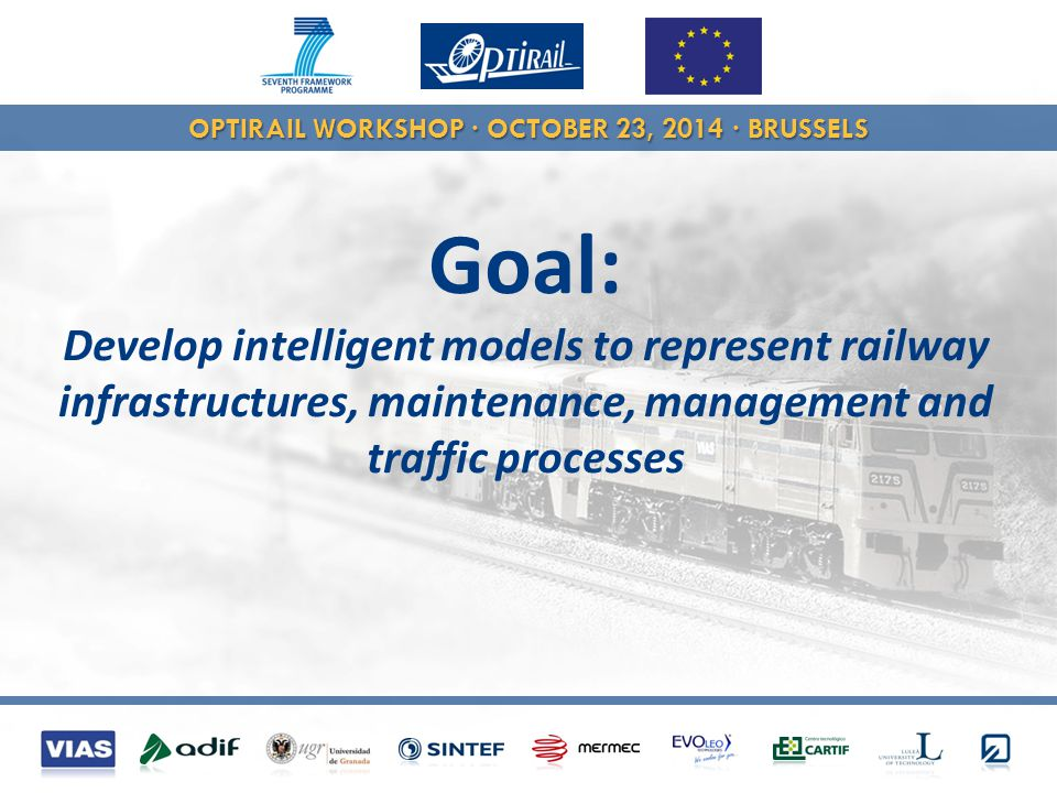 OPTIRAIL WORKSHOP · OCTOBER 23, 2014 · BRUSSELS TASK 4.1: Development of fuzzy models for railway infrastructures and components Partners involved: UGR (ES), CARTIF (ES), OSTFALIA (DE), EVOLEO (PT), SINTEF (NO).