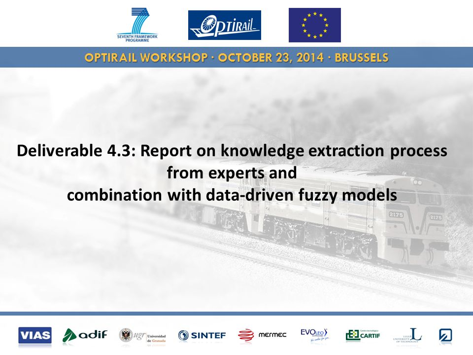 OPTIRAIL WORKSHOP · OCTOBER 23, 2014 · BRUSSELS Deliverable 4.3: Report on knowledge extraction process from experts and combination with data-driven fuzzy models