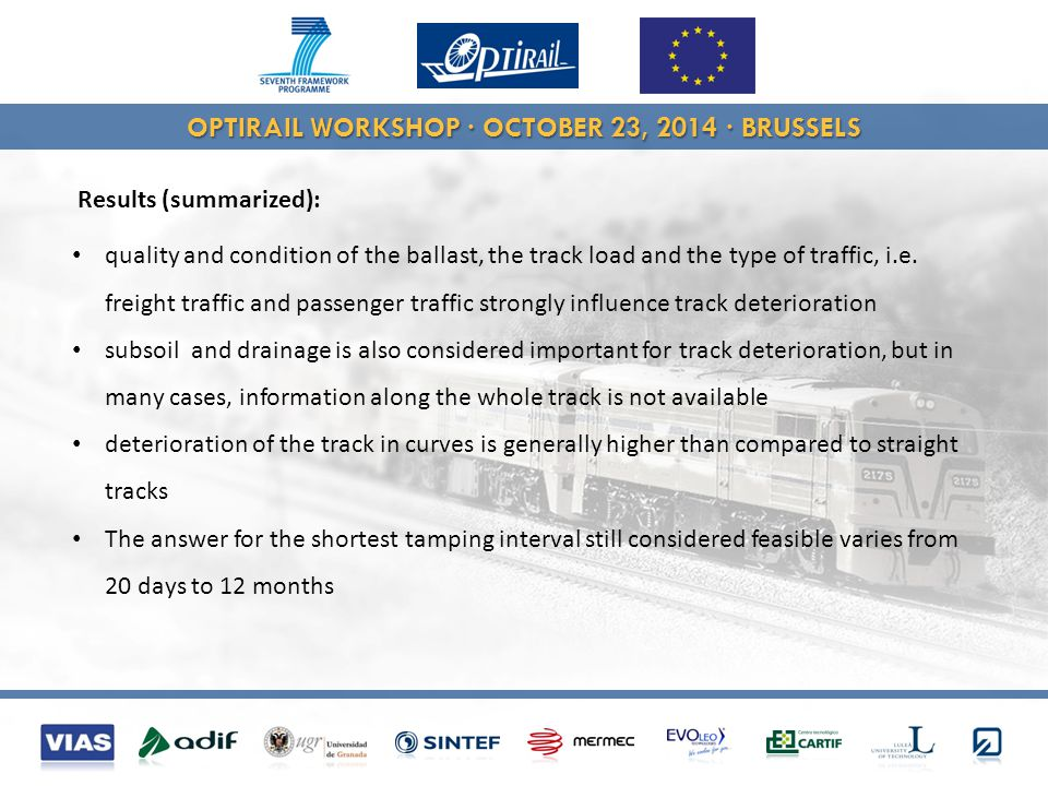 OPTIRAIL WORKSHOP · OCTOBER 23, 2014 · BRUSSELS Results (summarized): quality and condition of the ballast, the track load and the type of traffic, i.e.