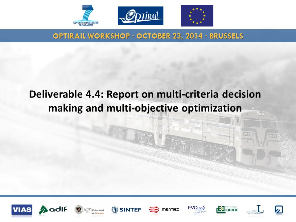 OPTIRAIL WORKSHOP · OCTOBER 23, 2014 · BRUSSELS Deliverable 4.4: Report on multi-criteria decision making and multi-objective optimization