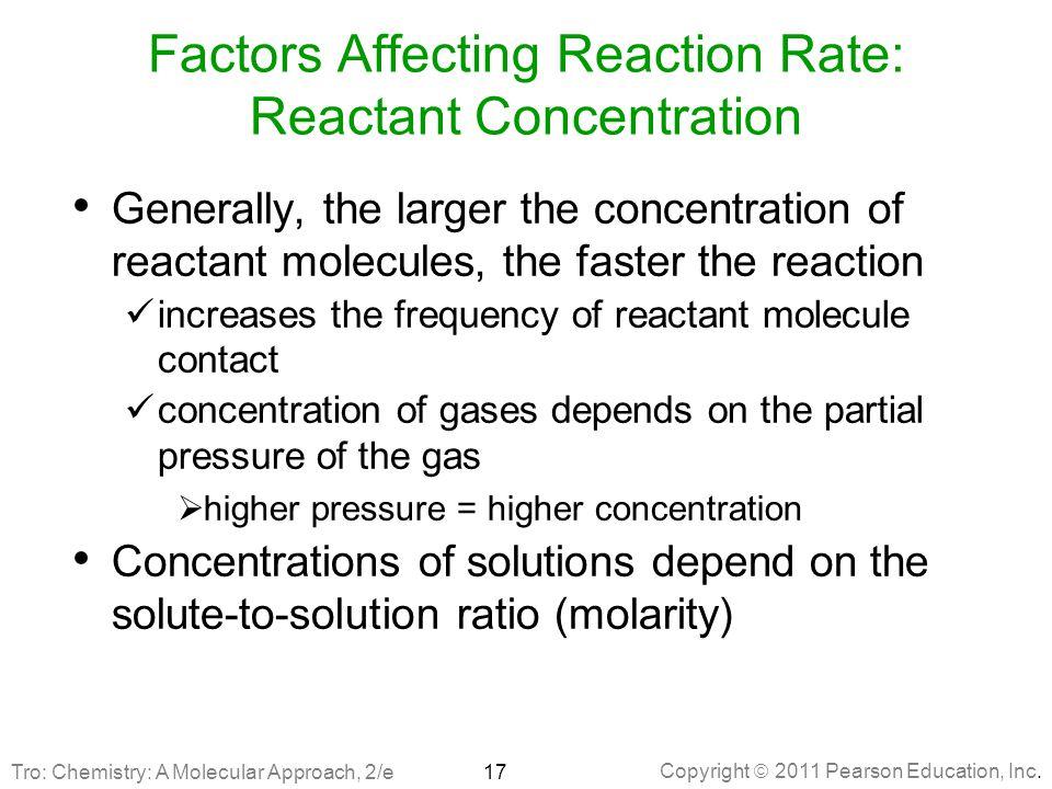 Copyright  2011 Pearson Education, Inc. Factors Affecting Reaction Rate: Reactant Concentration Generally, the larger the concentration of reactant m