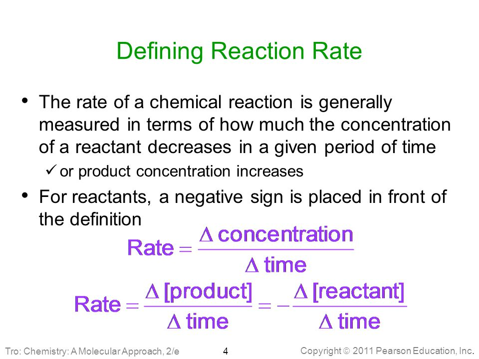 Copyright  2011 Pearson Education, Inc. Defining Reaction Rate The rate of a chemical reaction is generally measured in terms of how much the concent