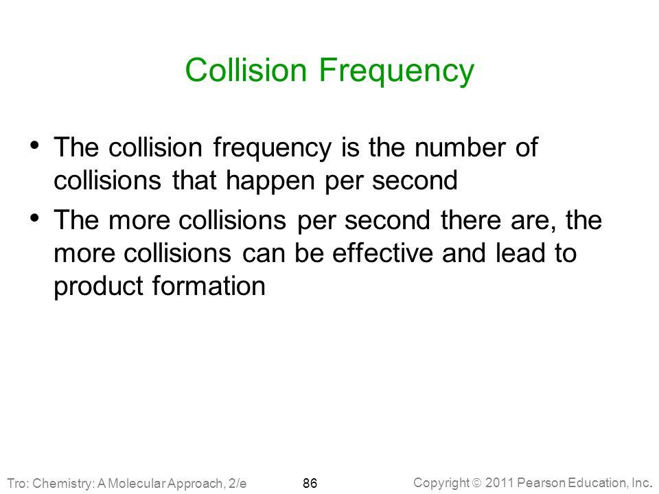 Copyright  2011 Pearson Education, Inc. Collision Frequency The collision frequency is the number of collisions that happen per second The more colli