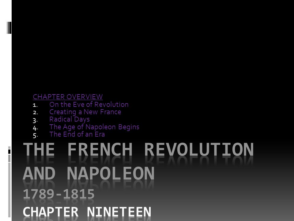 CHAPTER OVERVIEW 1. On the Eve of Revolution 2. Creating a New France 3. Radical Days 4. The Age of Napoleon Begins 5. The End of an Era