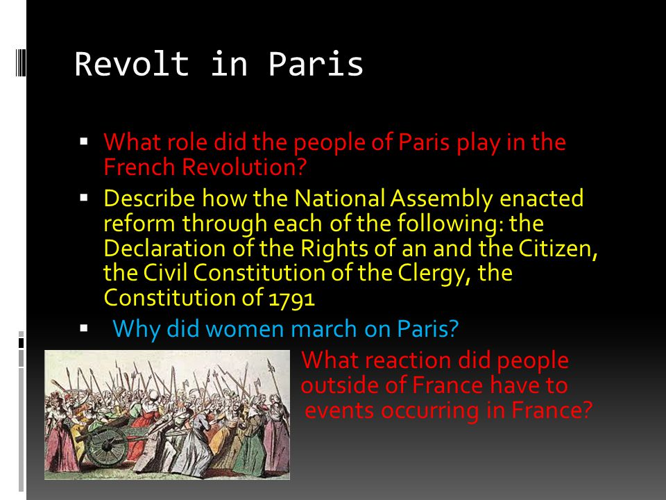 Revolt in Paris  What role did the people of Paris play in the French Revolution?  Describe how the National Assembly enacted reform through each of