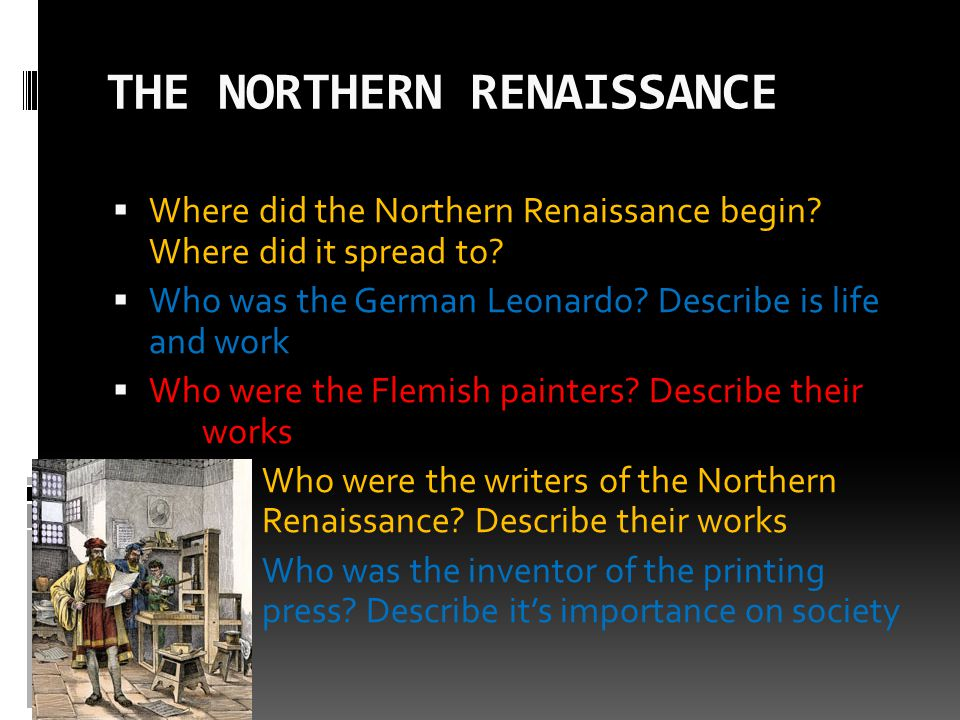 THE NORTHERN RENAISSANCE  Where did the Northern Renaissance begin? Where did it spread to?  Who was the German Leonardo? Describe is life and work