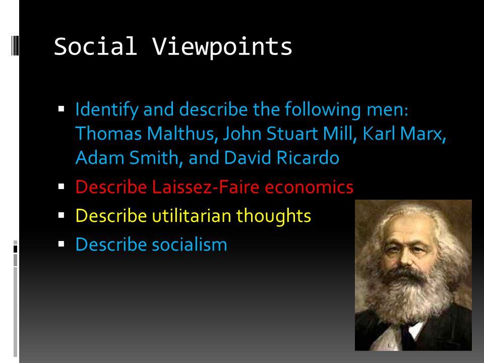 Social Viewpoints  Identify and describe the following men: Thomas Malthus, John Stuart Mill, Karl Marx, Adam Smith, and David Ricardo  Describe Lai