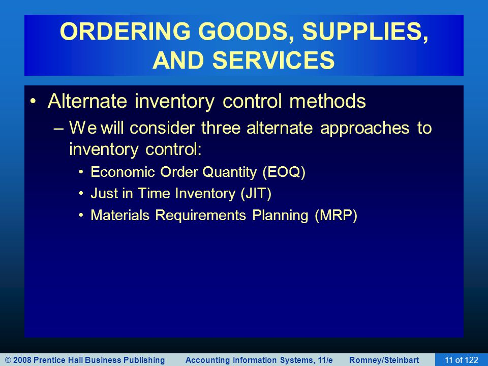 © 2008 Prentice Hall Business Publishing Accounting Information Systems, 11/e Romney/Steinbart11 of 122 ORDERING GOODS, SUPPLIES, AND SERVICES Alterna