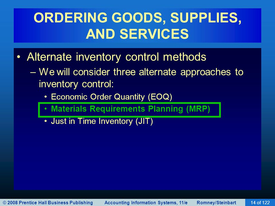 © 2008 Prentice Hall Business Publishing Accounting Information Systems, 11/e Romney/Steinbart14 of 122 ORDERING GOODS, SUPPLIES, AND SERVICES Alterna