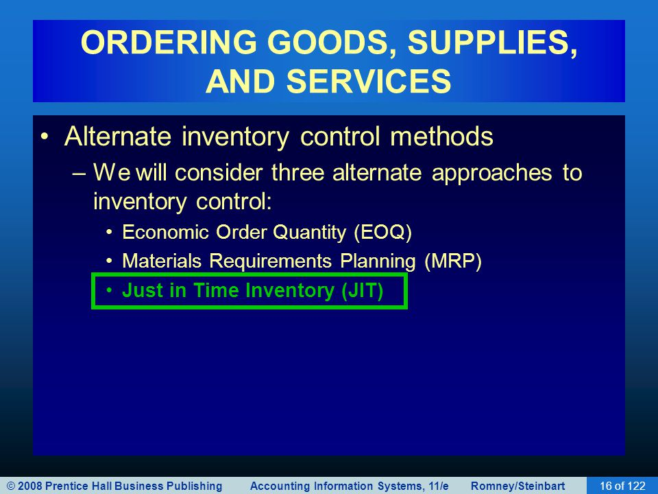 © 2008 Prentice Hall Business Publishing Accounting Information Systems, 11/e Romney/Steinbart16 of 122 ORDERING GOODS, SUPPLIES, AND SERVICES Alterna