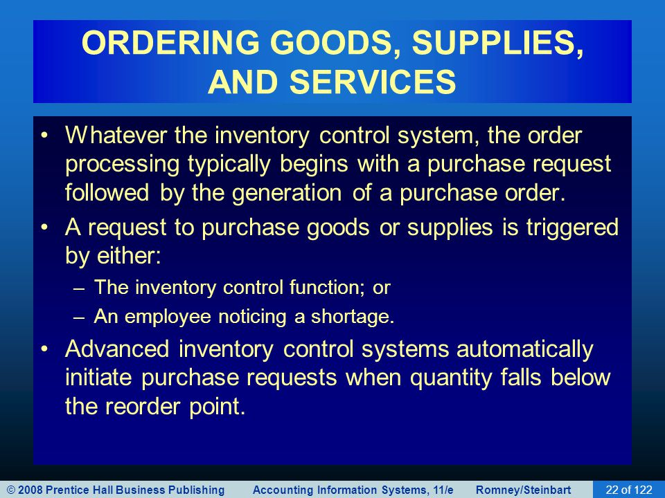 © 2008 Prentice Hall Business Publishing Accounting Information Systems, 11/e Romney/Steinbart22 of 122 ORDERING GOODS, SUPPLIES, AND SERVICES Whateve
