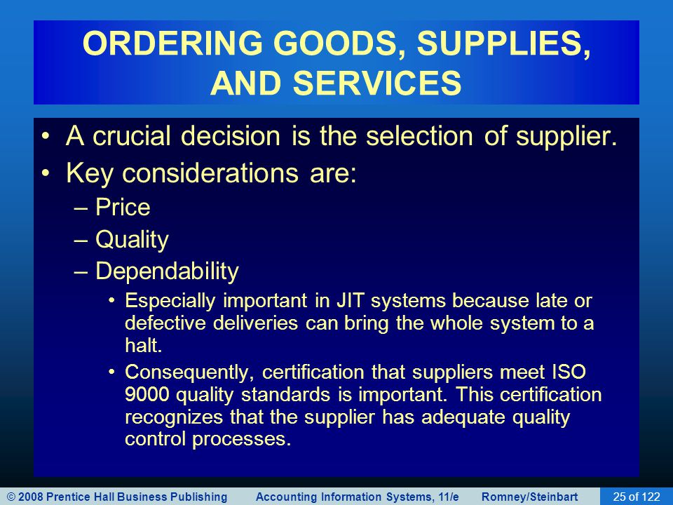 © 2008 Prentice Hall Business Publishing Accounting Information Systems, 11/e Romney/Steinbart25 of 122 ORDERING GOODS, SUPPLIES, AND SERVICES A cruci