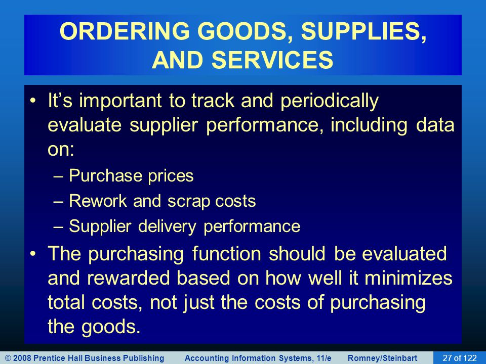 © 2008 Prentice Hall Business Publishing Accounting Information Systems, 11/e Romney/Steinbart27 of 122 ORDERING GOODS, SUPPLIES, AND SERVICES It's im