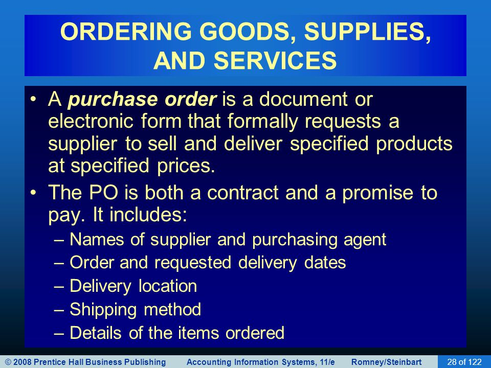© 2008 Prentice Hall Business Publishing Accounting Information Systems, 11/e Romney/Steinbart28 of 122 ORDERING GOODS, SUPPLIES, AND SERVICES A purch