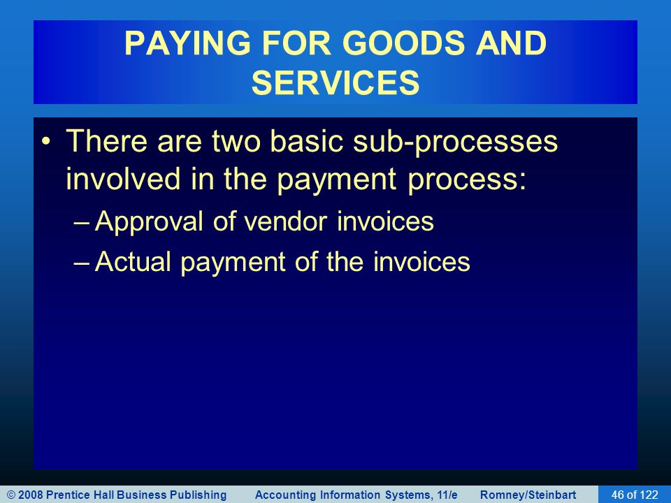 © 2008 Prentice Hall Business Publishing Accounting Information Systems, 11/e Romney/Steinbart46 of 122 PAYING FOR GOODS AND SERVICES There are two ba