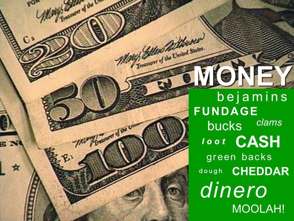 CASH dinero green backs MONEY CHEDDAR MOOLAH! FUNDAGE bejamins clams bucks loot dough