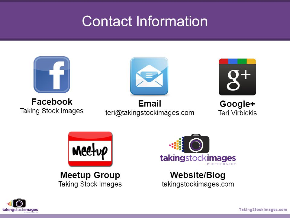 Contact Information Google+ Teri Virbickis Facebook Taking Stock Images Meetup Group Taking Stock Images Email teri@takingstockimages.com Website/Blog takingstockimages.com
