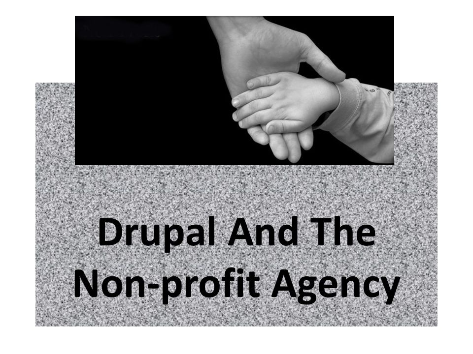 Drupal And The Non-profit Agency